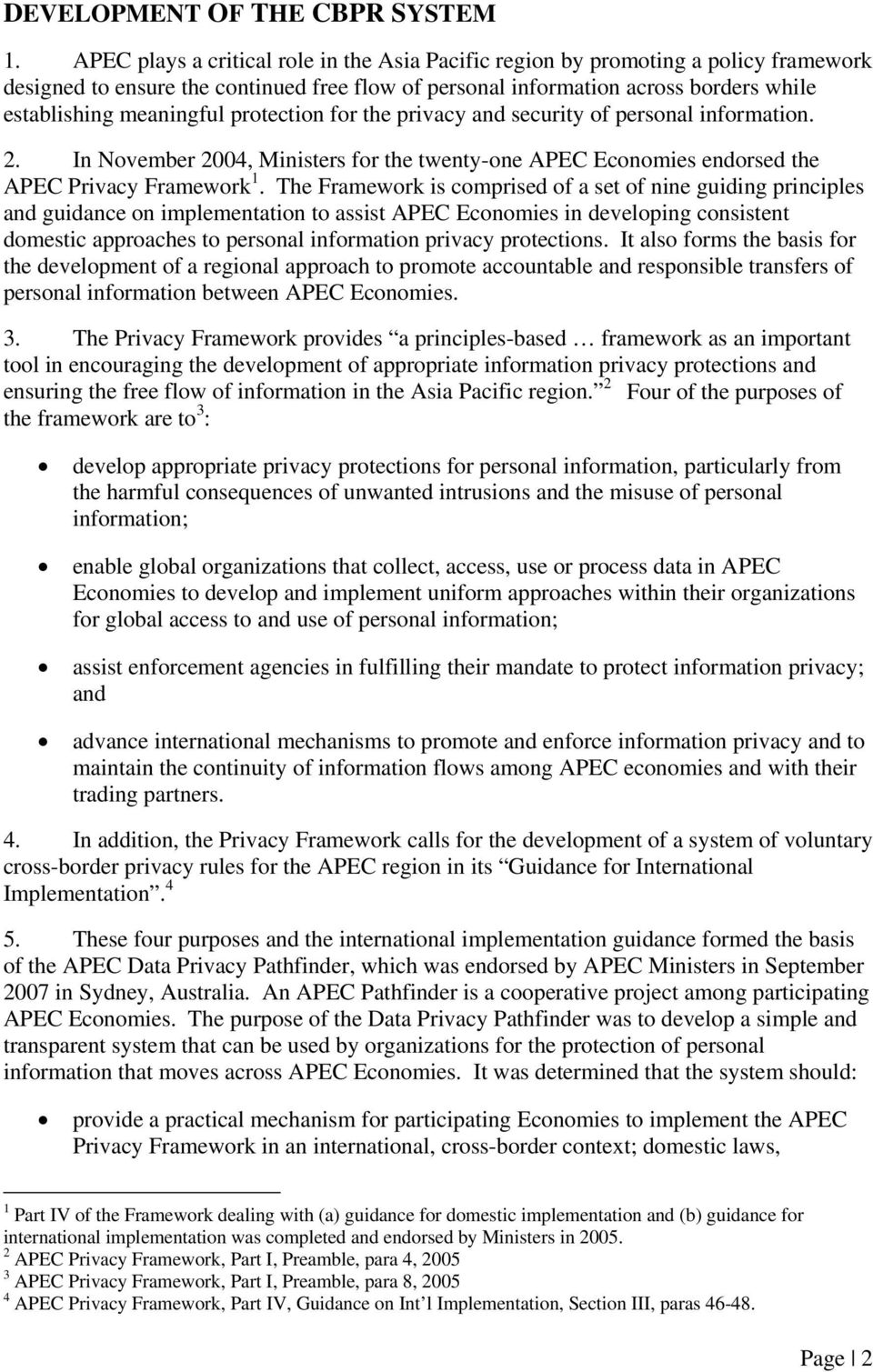 protection for the privacy and security of personal information. 2. In November 2004, Ministers for the twenty-one APEC Economies endorsed the APEC Privacy Framework 1.