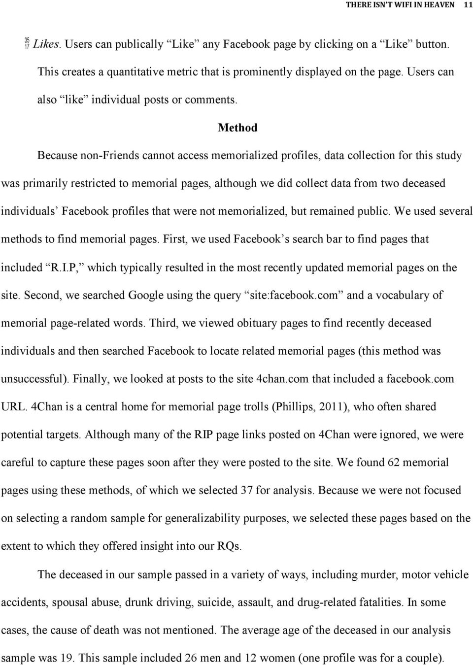 Method Because non-friends cannot access memorialized profiles, data collection for this study was primarily restricted to memorial pages, although we did collect data from two deceased individuals