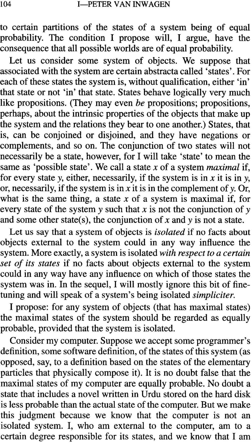 We suppose that associated with the system are certain abstracta called 'states'. For each of these states the system is, without qualification, either 'in' that state or not 'in' that state.