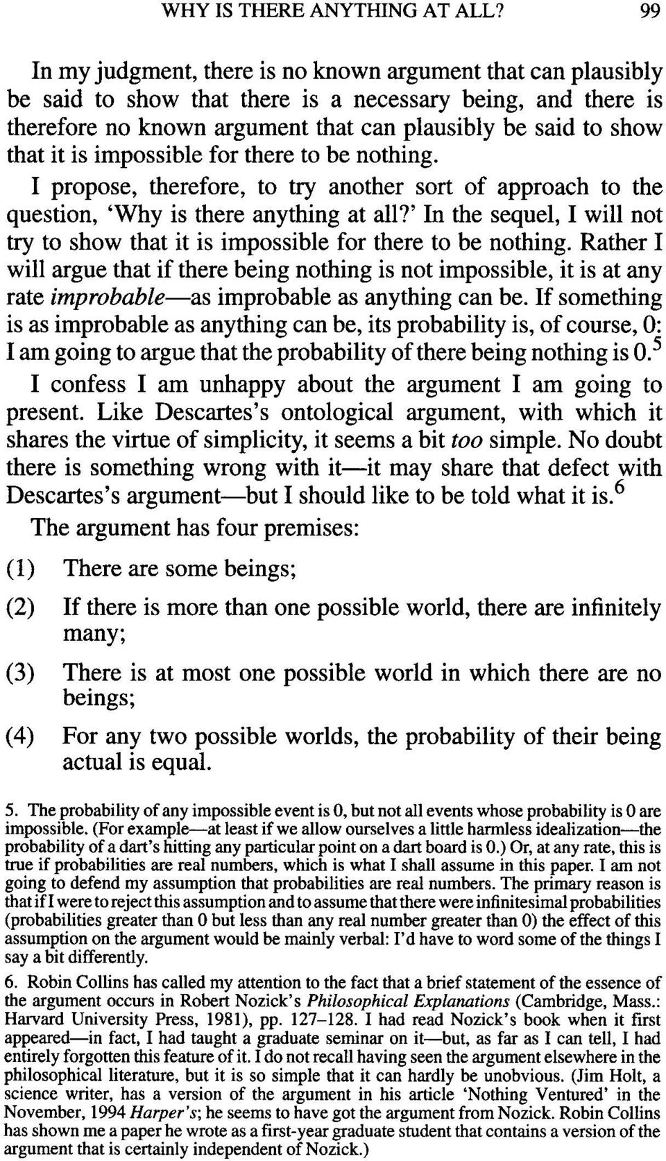 is impossible for there to be nothing. I propose, therefore, to try another sort of approach to the question, 'Why is there anything at all?