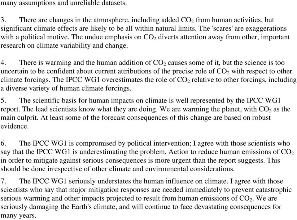 The 'scares' are exaggerations with a political motive. The undue emphasis on CO 2 diverts attention away from other, important research on climate variability and change. 4.