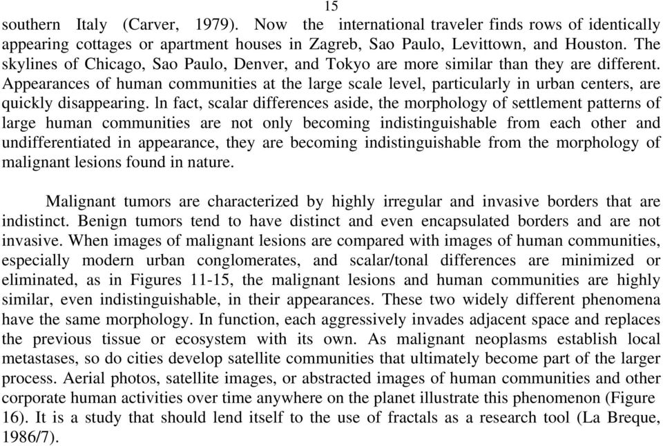 Appearances of human communities at the large scale level, particularly in urban centers, are quickly disappearing.
