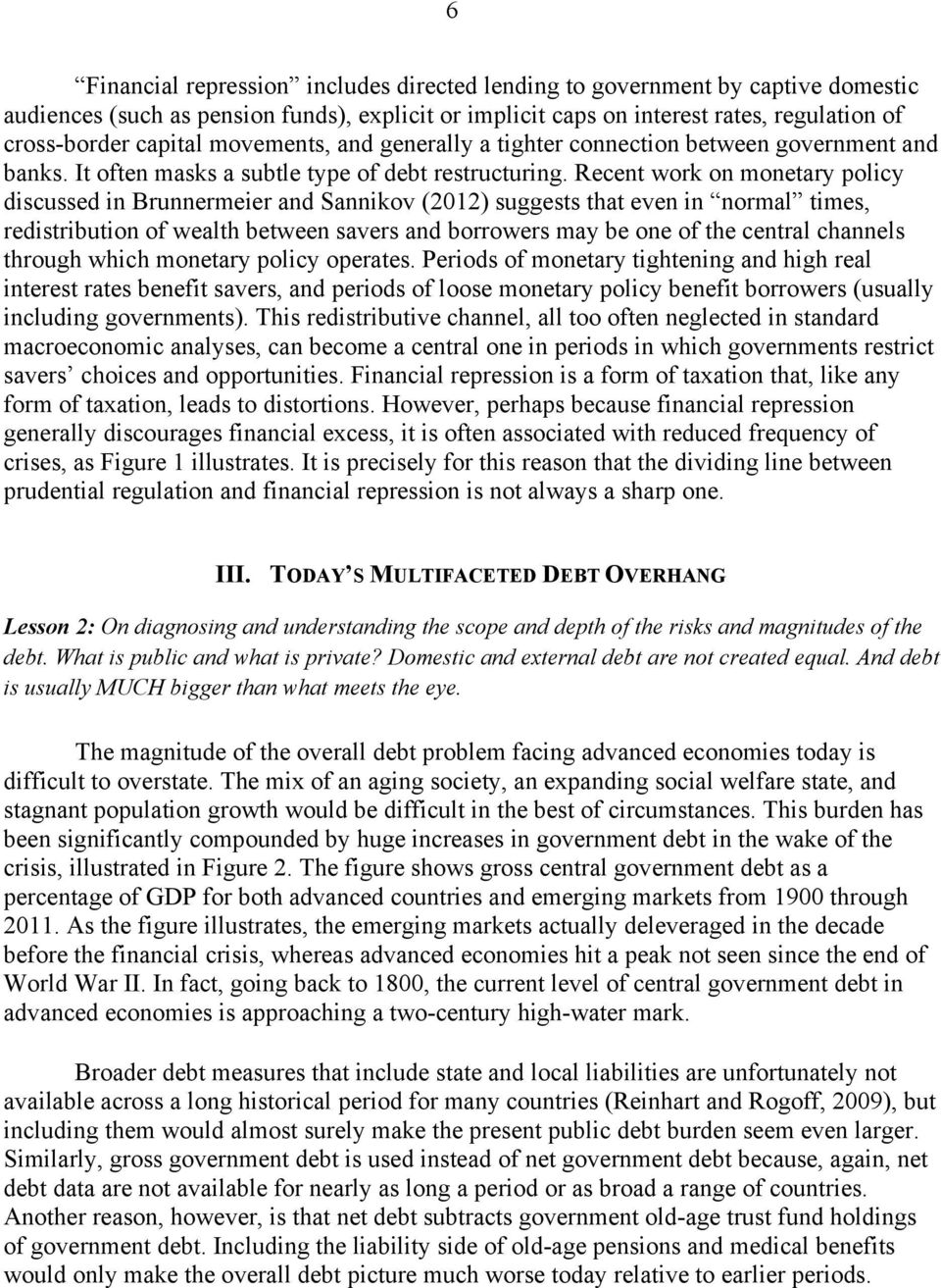 Recent work on monetary policy discussed in Brunnermeier and Sannikov (2012) suggests that even in normal times, redistribution of wealth between savers and borrowers may be one of the central