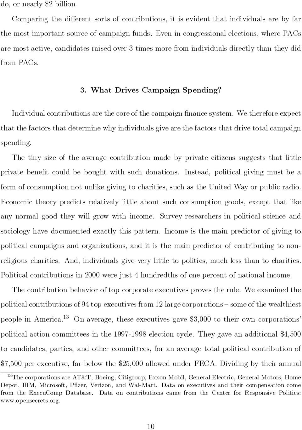 Individual contributions are the coreof the campaign nance system. We therefore expect that the factors that determine why individuals give are the factors that drive total campaign spending.