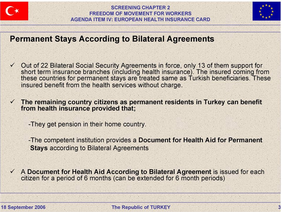The remaining country citizens as permanent residents in Turkey can benefit from health insurance provided that; -They get pension in their home country.