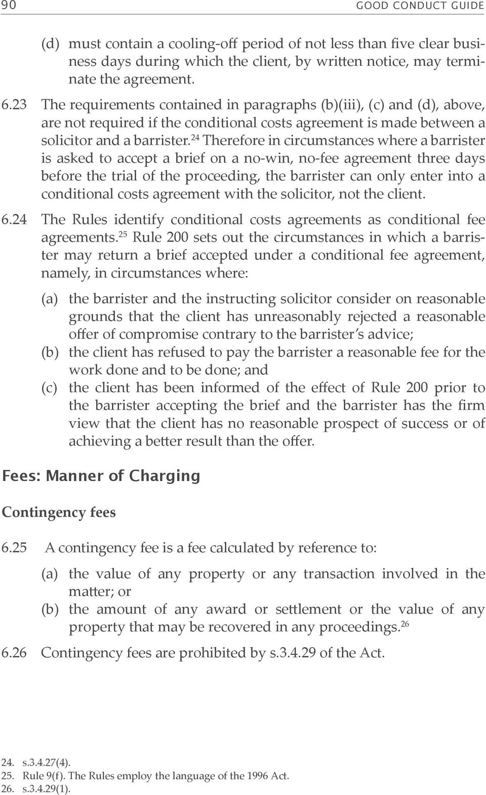 24 Therefore in circumstances where a barrister is asked to accept a brief on a no-win, no-fee agreement three days before the trial of the proceeding, the barrister can only enter into a conditional