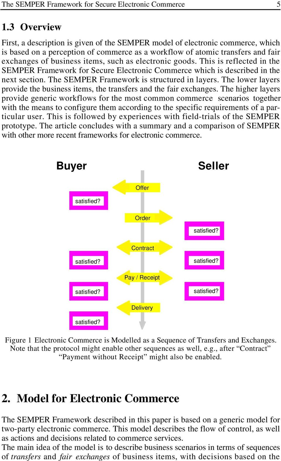 such as electronic goods. This is reflected in the SEMPER Framework for Secure Electronic Commerce which is described in the next section. The SEMPER Framework is structured in layers.