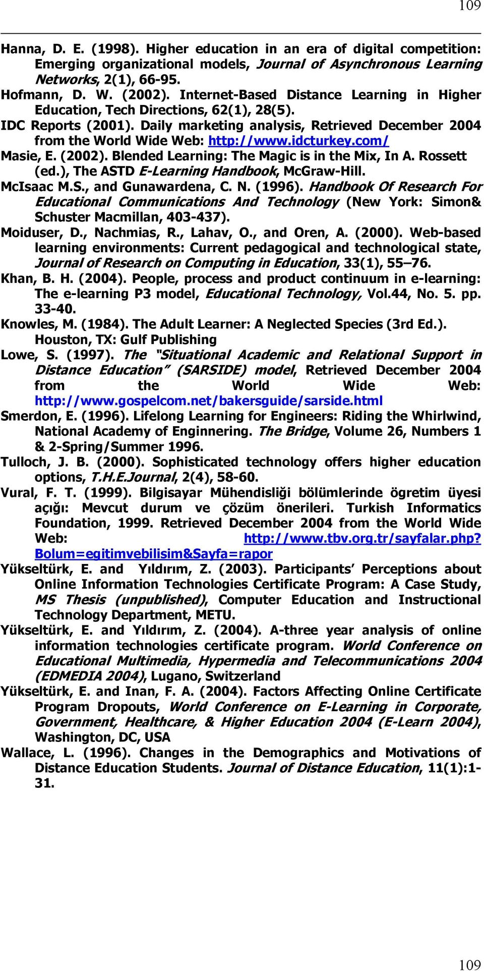 idcturkey.com/ Masie, E. (2002). Blended Learning: The Magic is in the Mix, In A. Rossett (ed.), The ASTD E-Learning Handbook, McGraw-Hill. McIsaac M.S., and Gunawardena, C. N. (1996).