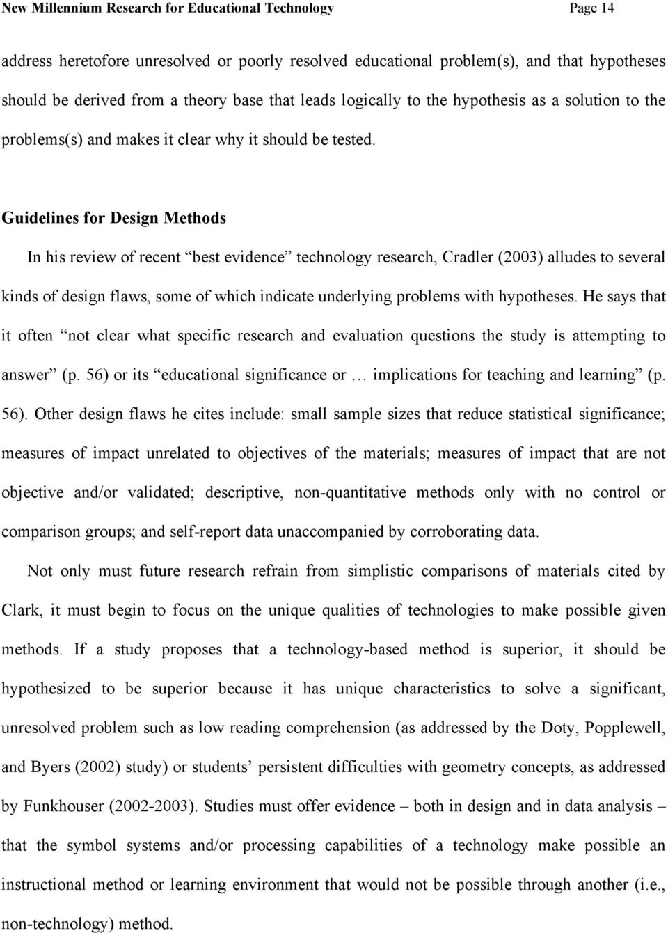Guidelines for Design Methods In his review of recent best evidence technology research, Cradler (2003) alludes to several kinds of design flaws, some of which indicate underlying problems with