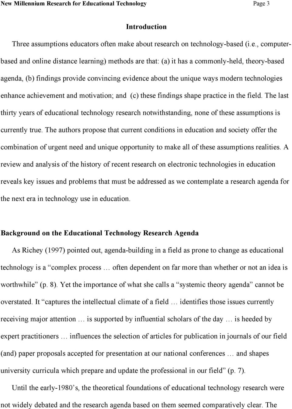 findings shape practice in the field. The last thirty years of educational technology research notwithstanding, none of these assumptions is currently true.