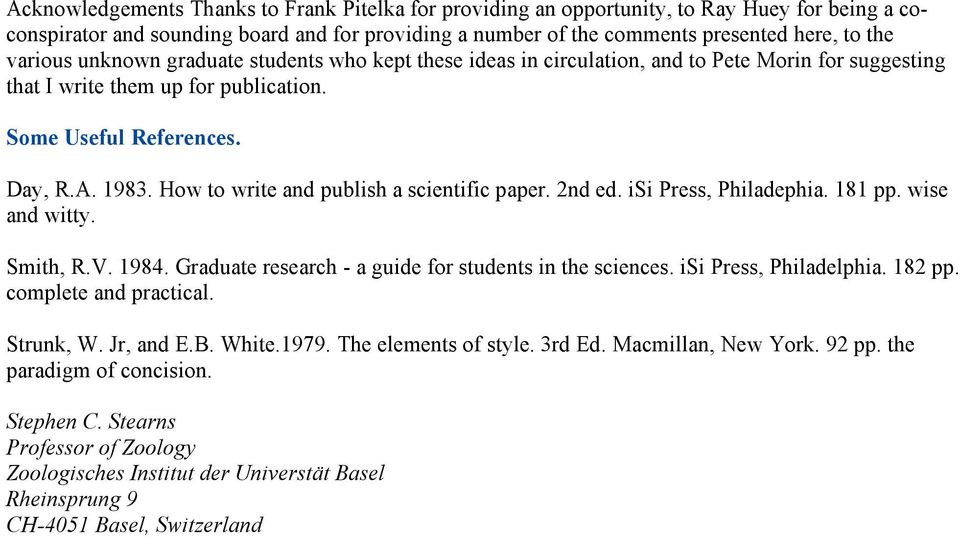 How to write and publish a scientific paper. 2nd ed. isi Press, Philadephia. 181 pp. wise and witty. Smith, R.V. 1984. Graduate research - a guide for students in the sciences.