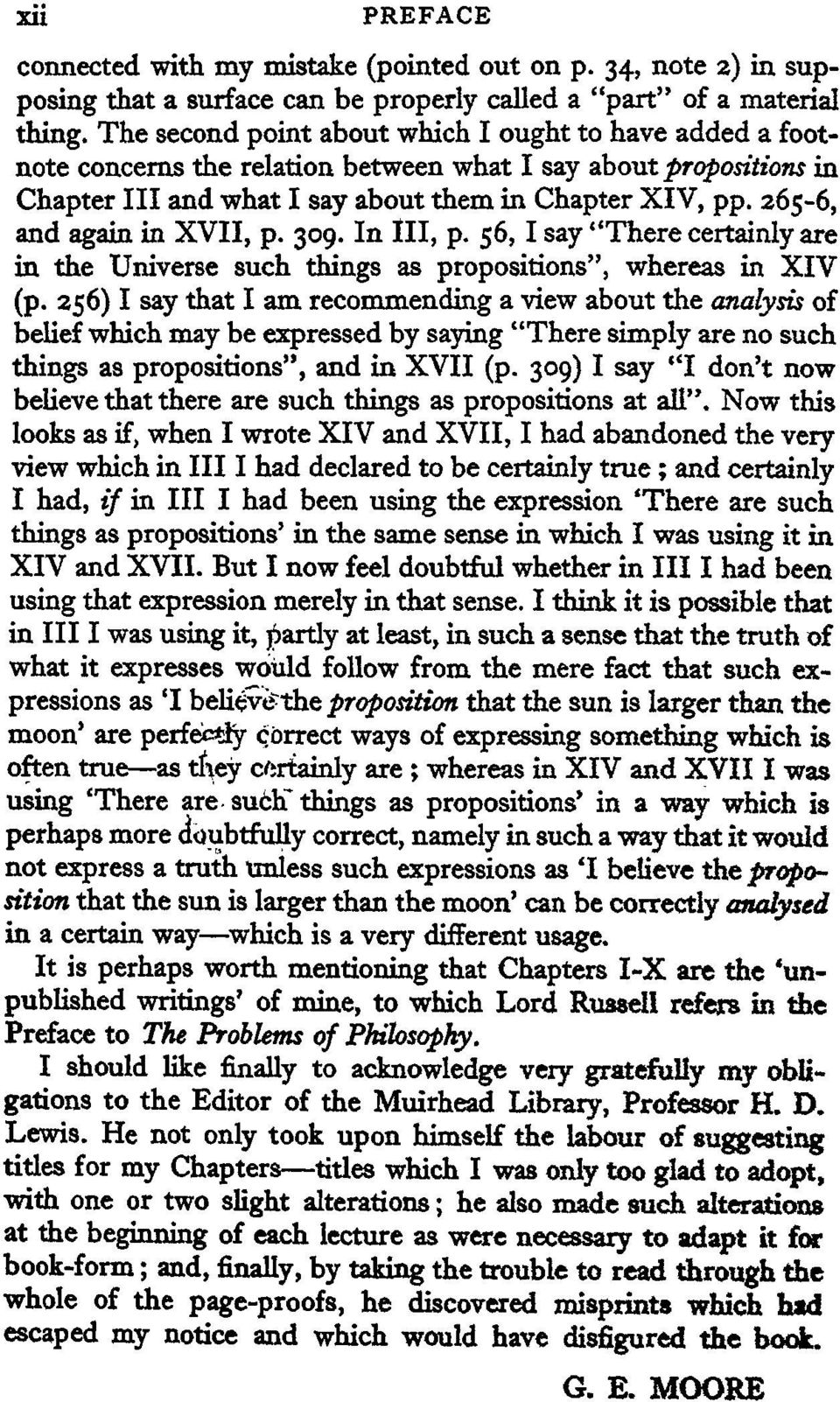 "265-6, and again in XVII, p. 309. In III, p. 56, 1 say ''There certainly are in the Universe such things as propositions"", whereas in XIV (p."