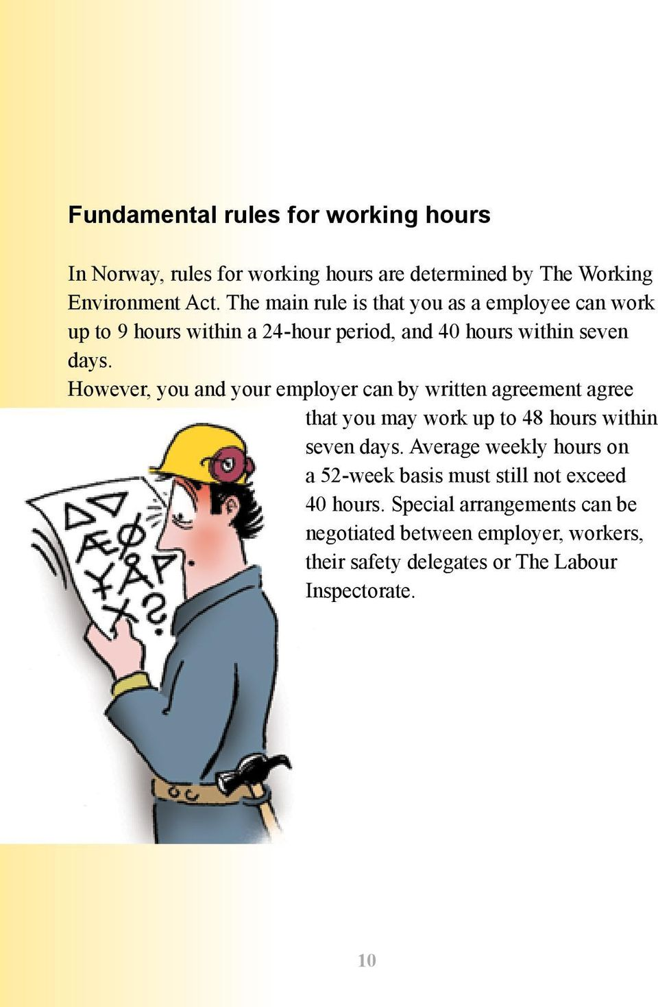 However, you and your employer can by written agreement agree that you may work up to 48 hours within seven days.