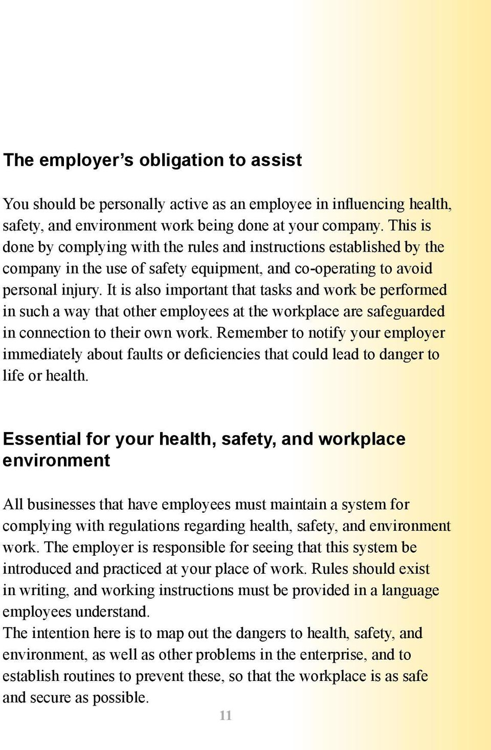 It is also important that tasks and work be performed in such a way that other employees at the workplace are safeguarded in connection to their own work.