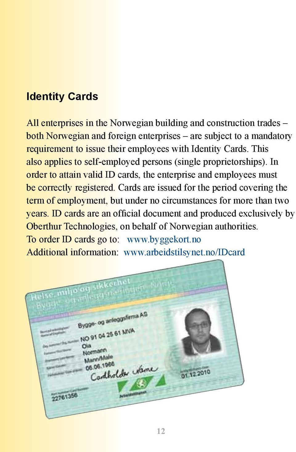 In order to attain valid ID cards, the enterprise and employees must be correctly registered.