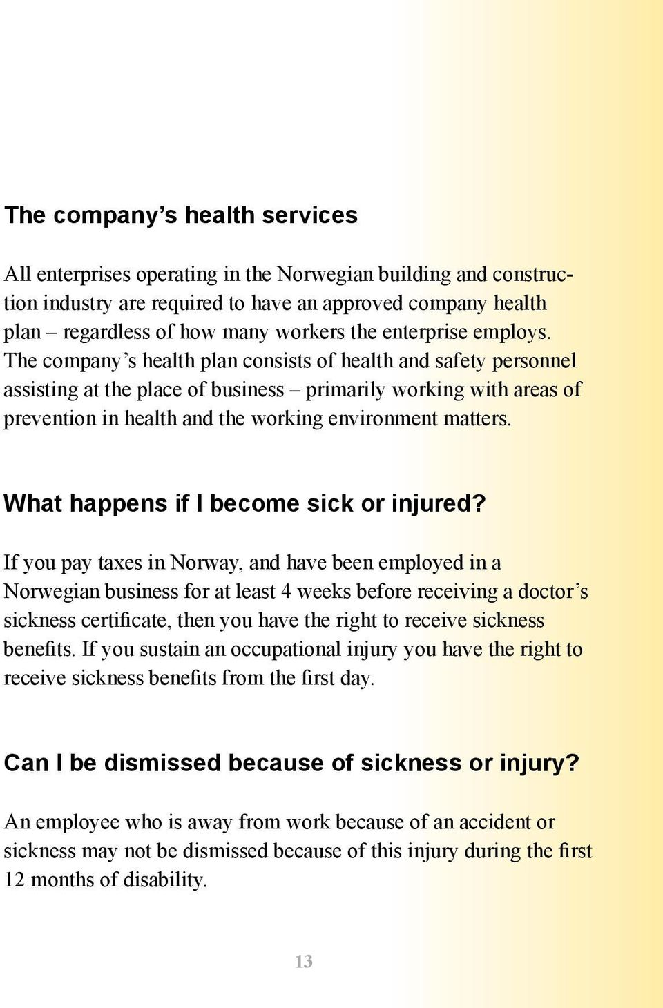 The company s health plan consists of health and safety personnel assisting at the place of business primarily working with areas of prevention in health and the working environment matters.