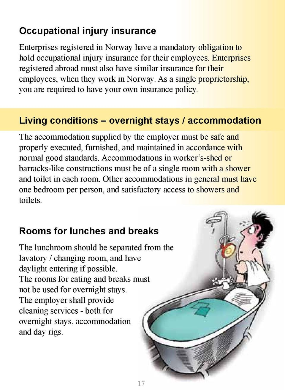Living conditions overnight stays / accommodation The accommodation supplied by the employer must be safe and properly executed, furnished, and maintained in accordance with normal good standards.