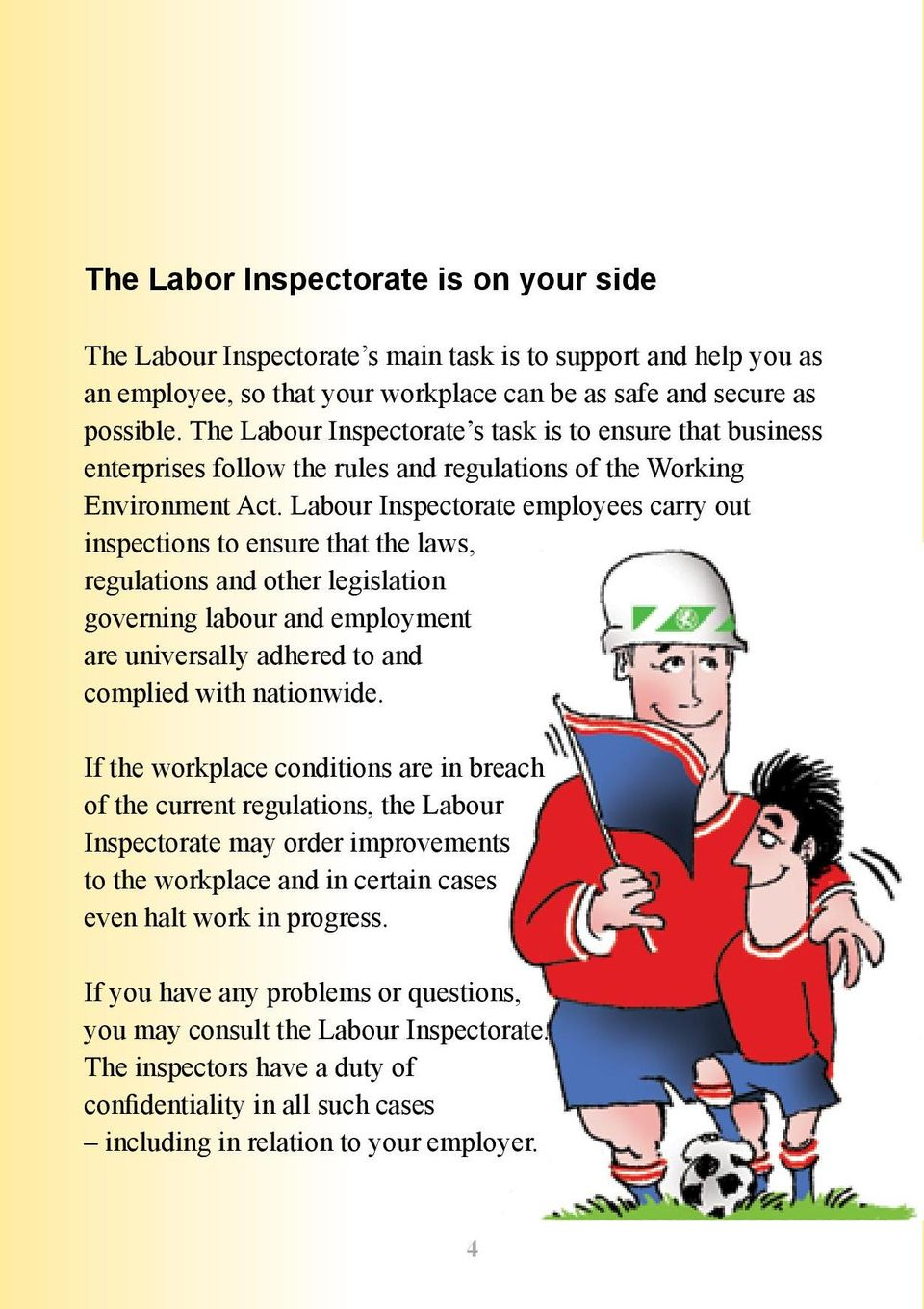 Labour Inspectorate employees carry out inspections to ensure that the laws, regulations and other legislation governing labour and employment are universally adhered to and complied with nationwide.