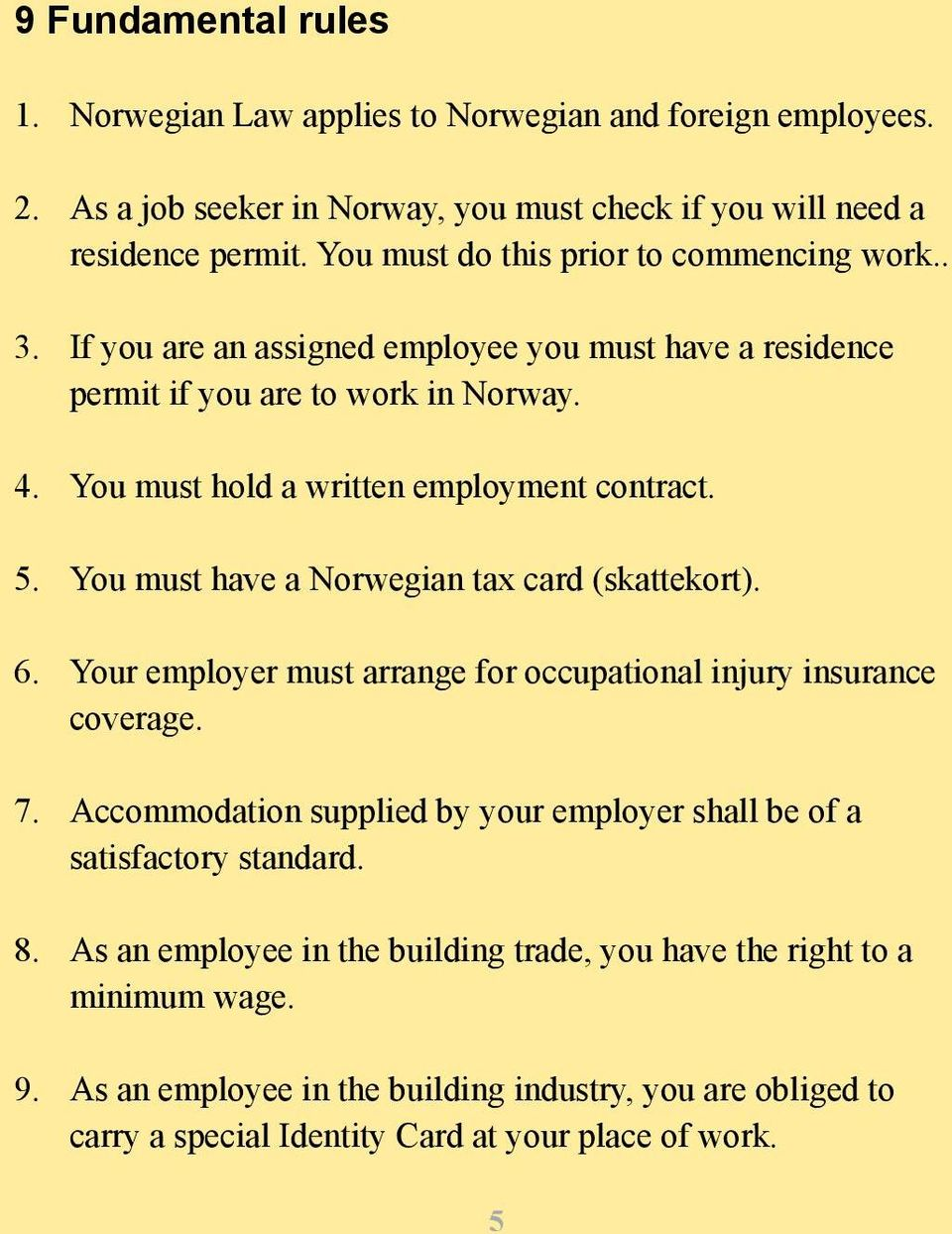 5. You must have a Norwegian tax card (skattekort). 6. Your employer must arrange for occupational injury insurance coverage. 7.