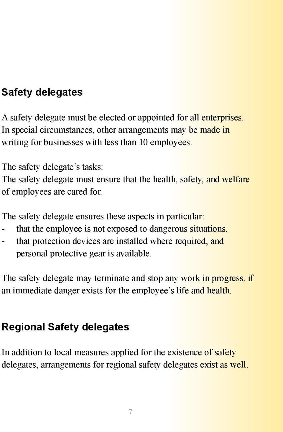 The safety delegate ensures these aspects in particular: - that the employee is not exposed to dangerous situations.