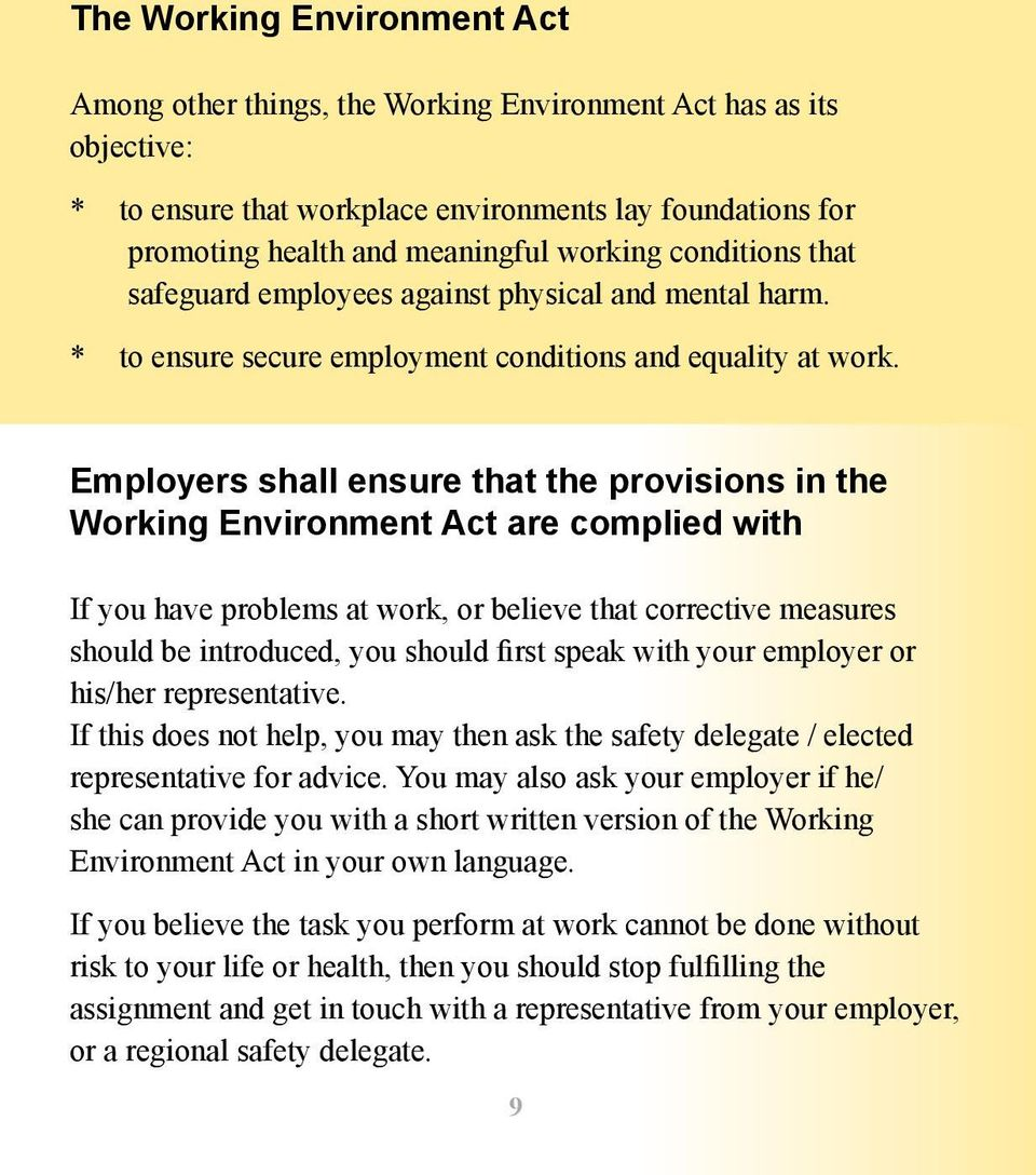 Employers shall ensure that the provisions in the Working Environment Act are complied with If you have problems at work, or believe that corrective measures should be introduced, you should first