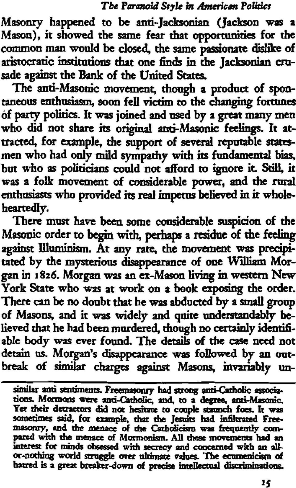 The anti-masonic movement, though a product of spontaneous enthusiasm, soon fell victim to the changing fortwles of party politics.