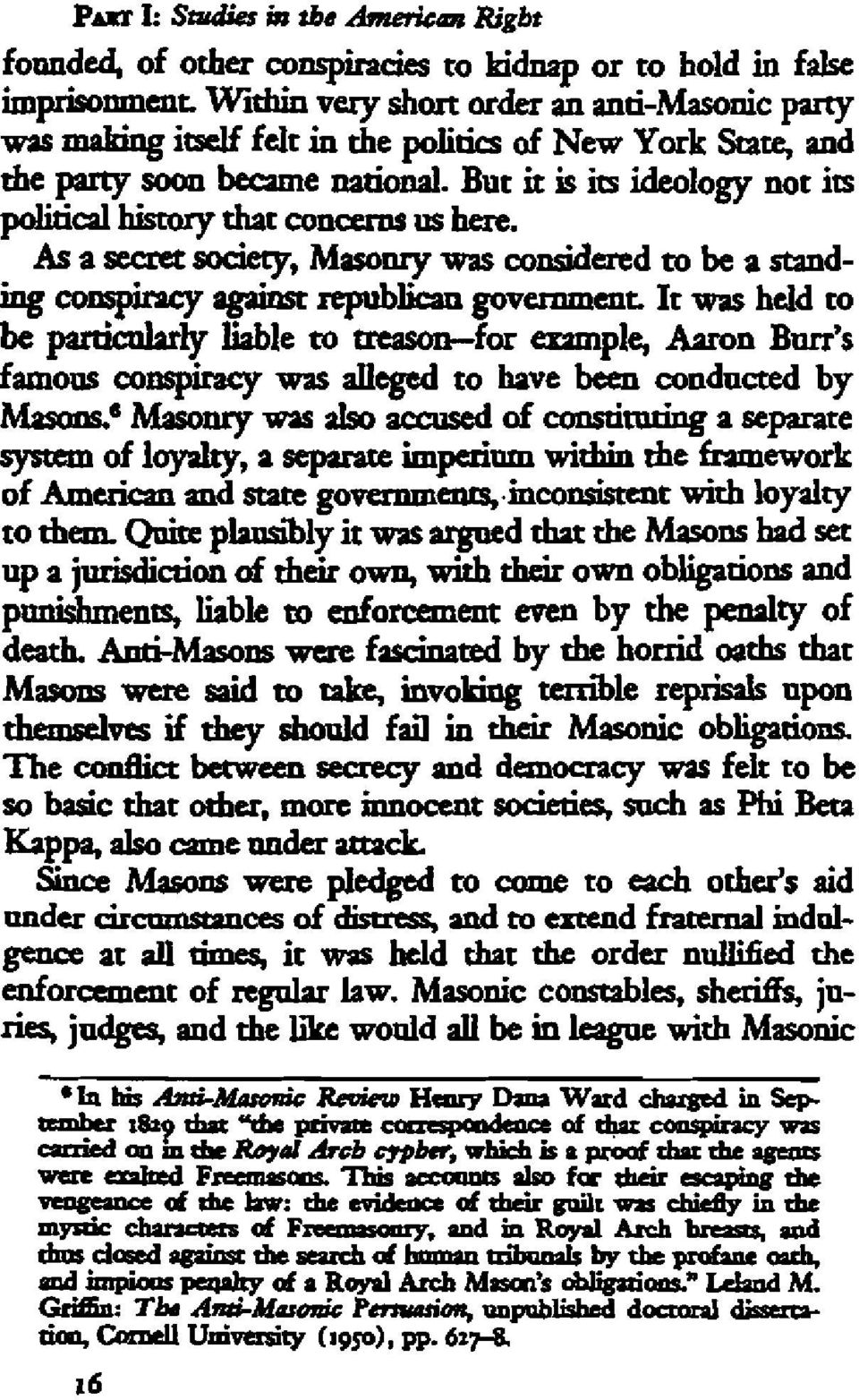 But it is its ideology not its political history that concerns us here. As a seaet society, Masonry was codsidered to be a standing couspiracy against republican government.