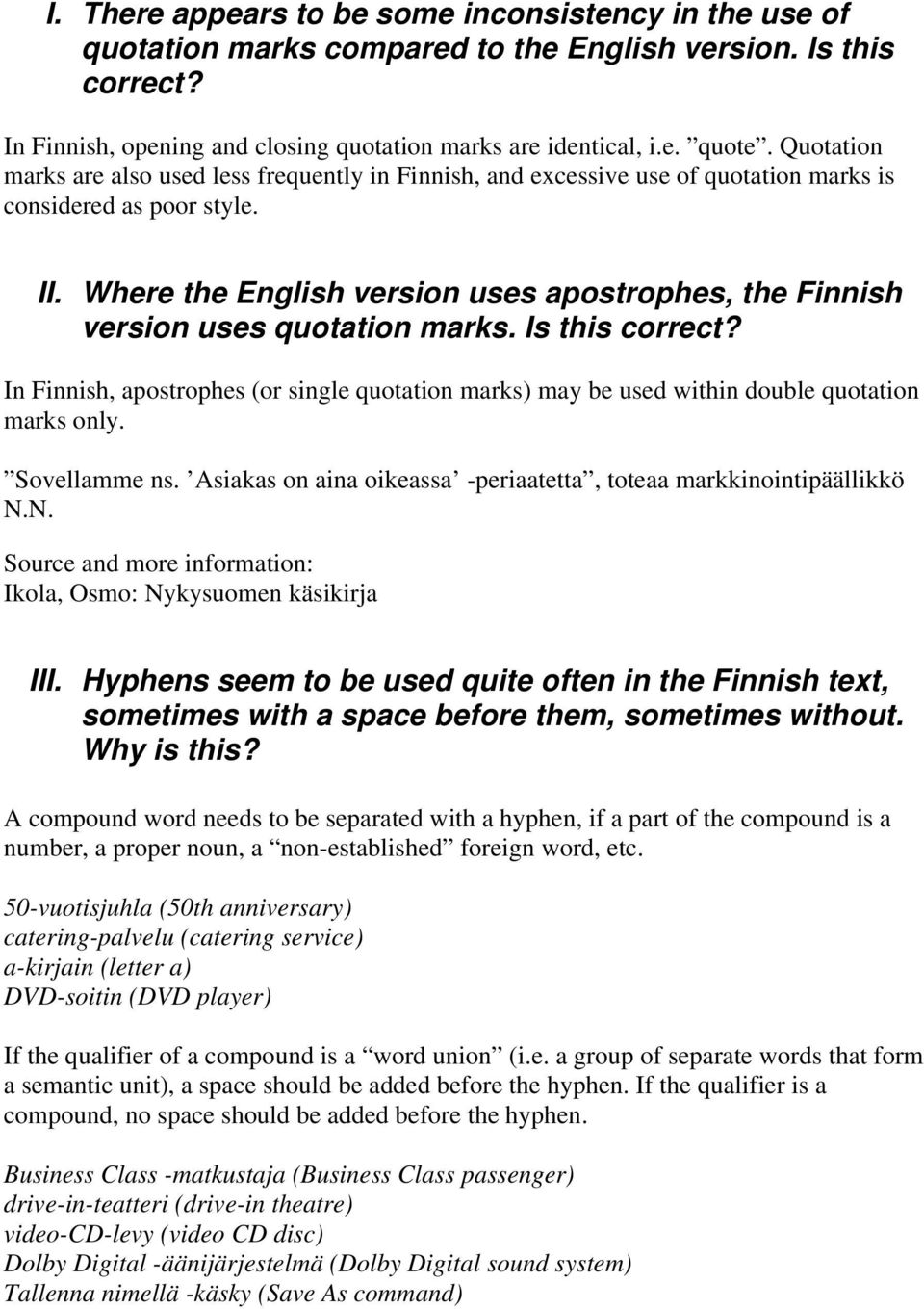Where the English version uses apostrophes, the Finnish version uses quotation marks. Is this correct?