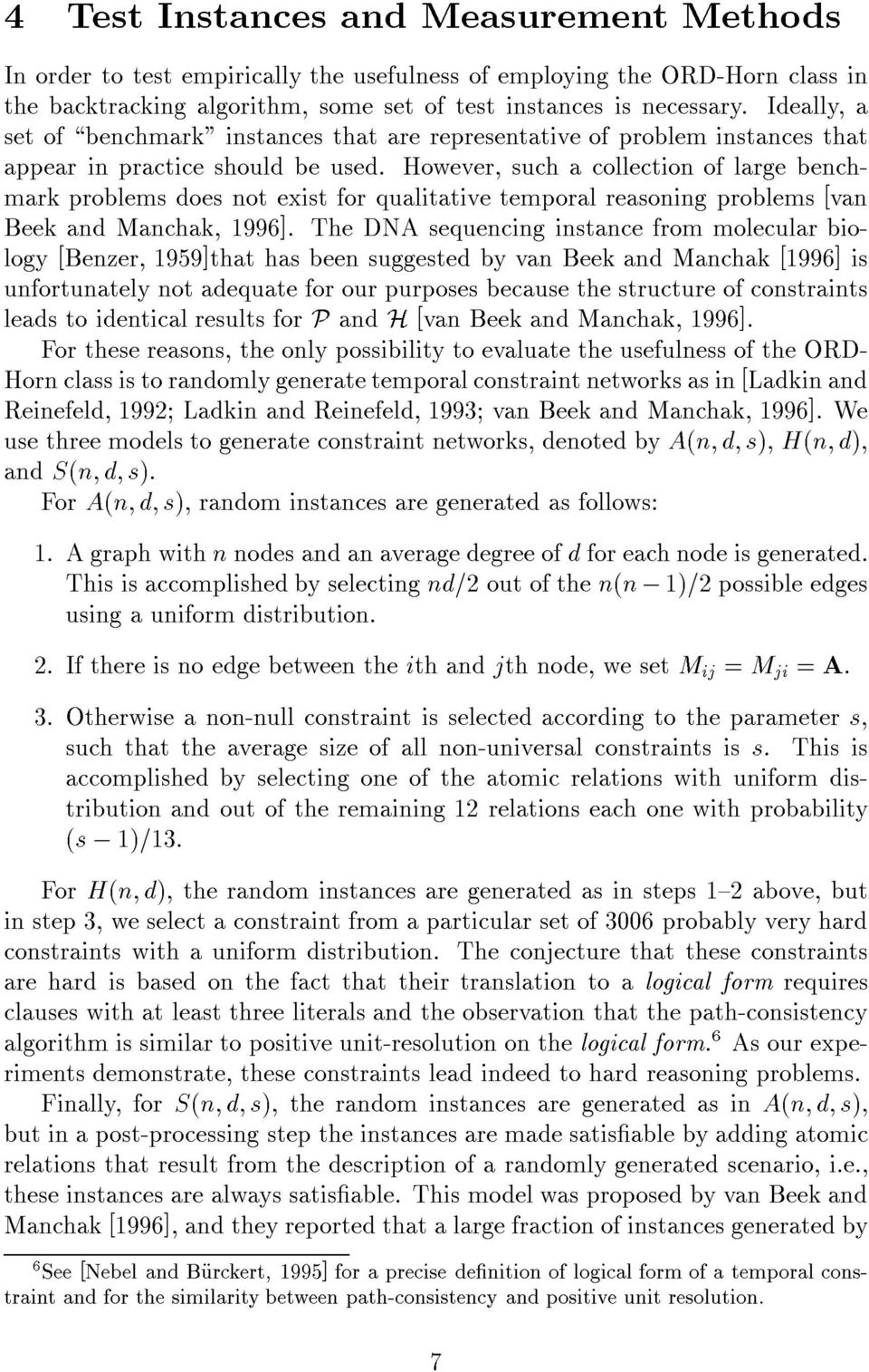 However, such a collection of large benchmark problems does not exist for qualitative temporal reasoning problems [van Beek and Manchak, 1996].