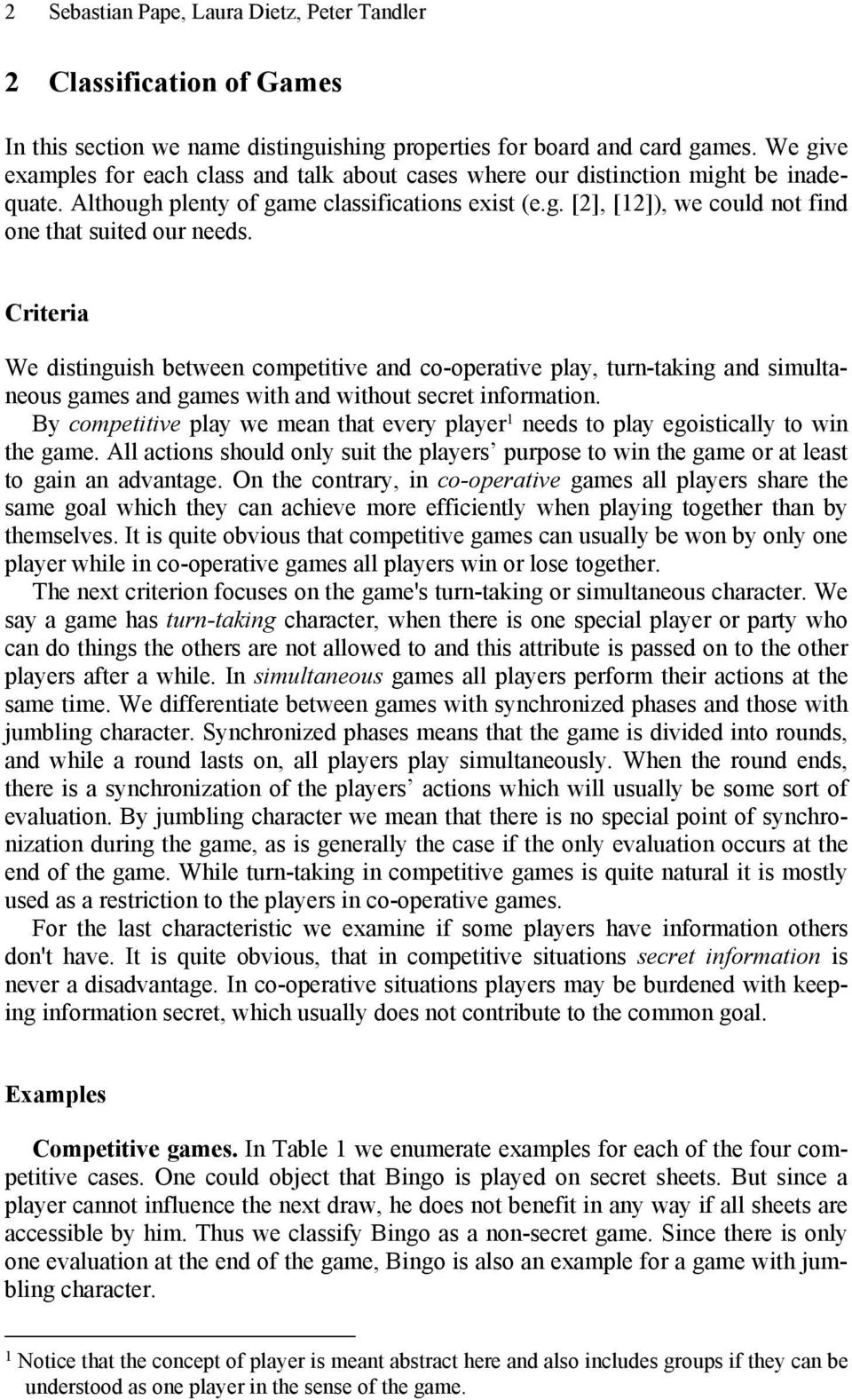 Criteria We distinguish between competitive and co-operative play, turn-taking and simultaneous games and games with and without secret information.