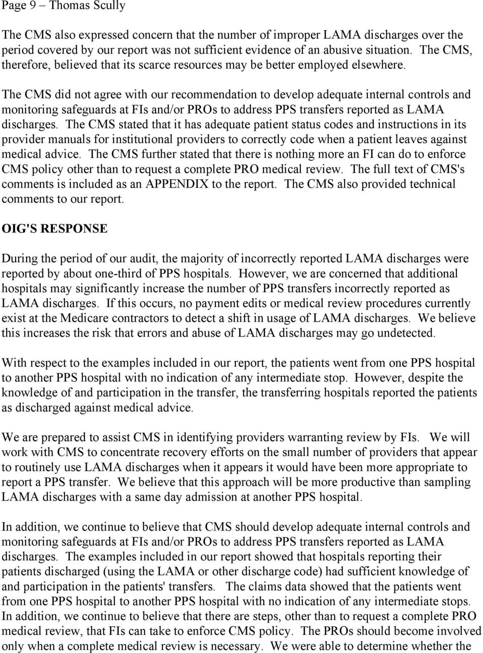 The CMS did not agree with our recommendation to develop adequate internal controls and monitoring safeguards at FIs and/or PROs to address PPS transfers reported as LAMA discharges.