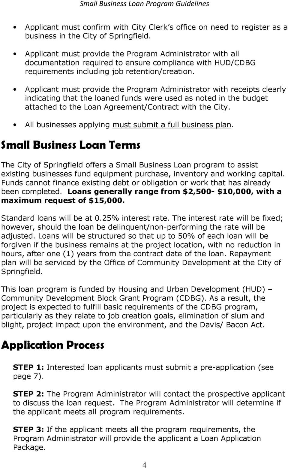 Applicant must provide the Program Administrator with receipts clearly indicating that the loaned funds were used as noted in the budget attached to the Loan Agreement/Contract with the City.