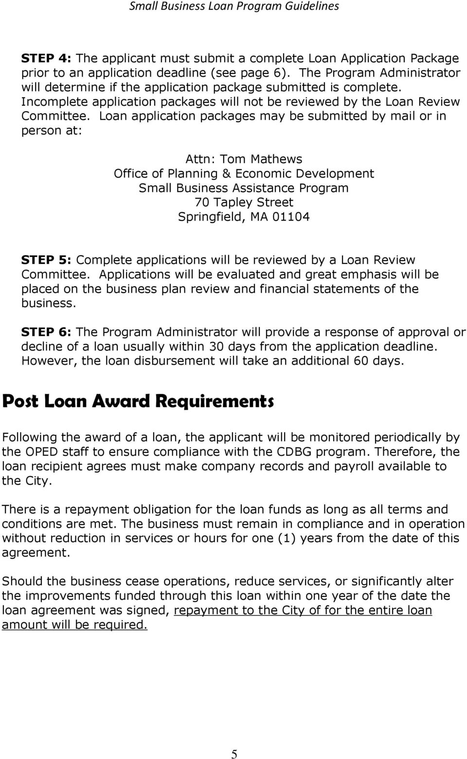 Loan application packages may be submitted by mail or in person at: Attn: Tom Mathews Office of Planning & Economic Development Small Business Assistance Program 70 Tapley Street Springfield, MA