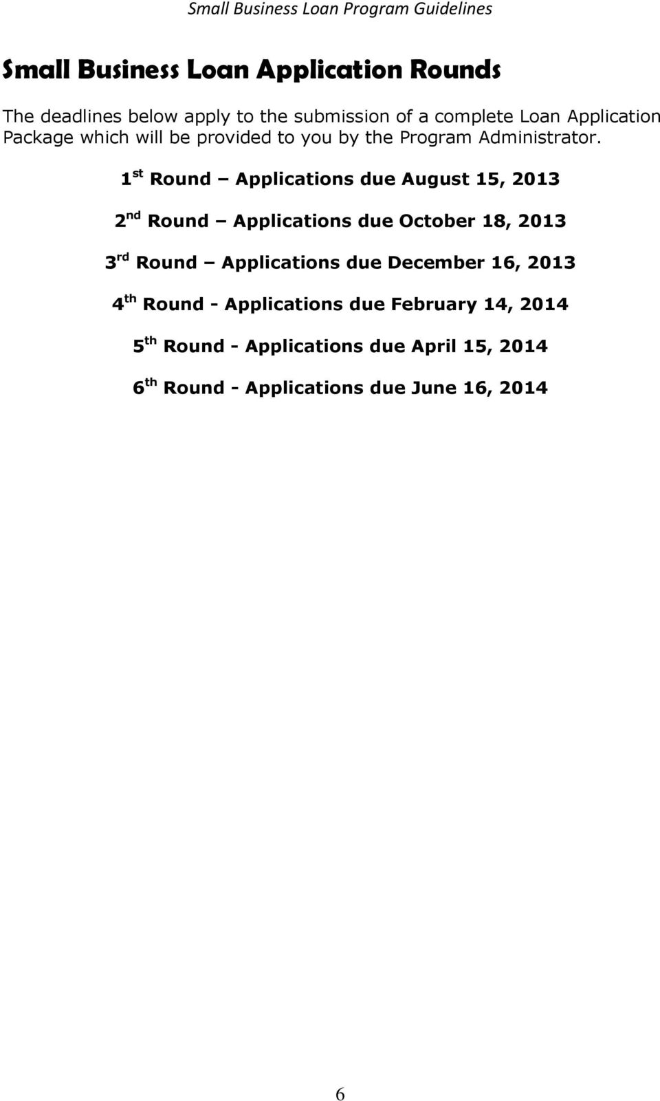 1 st Round Applications due August 15, 2013 2 nd Round Applications due October 18, 2013 3 rd Round Applications