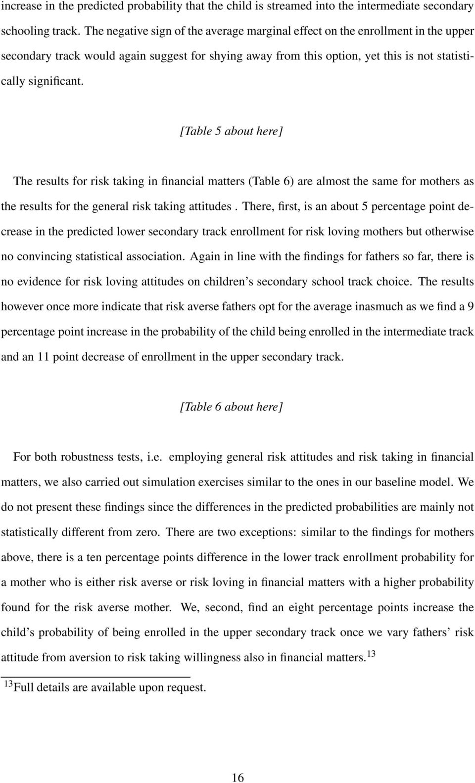 [Table 5 about here] The results for risk taking in financial matters (Table 6) are almost the same for mothers as the results for the general risk taking attitudes.