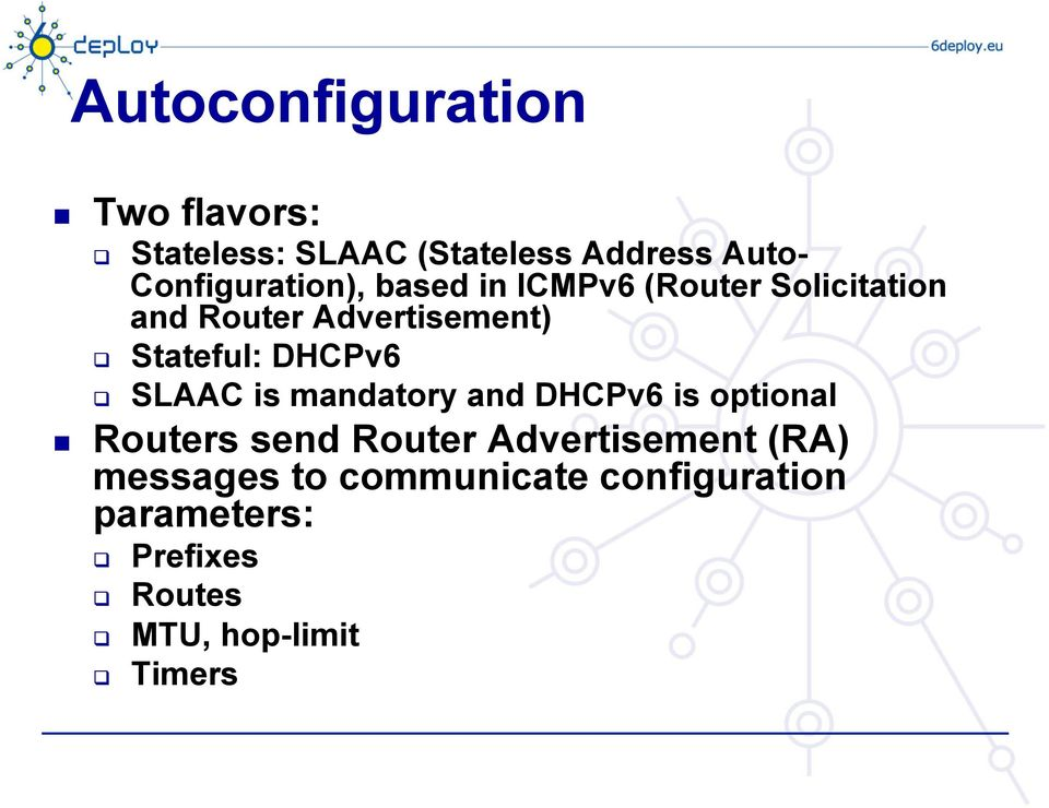 Stateful: DHCPv6 SLAAC is mandatory and DHCPv6 is optional Routers send Router