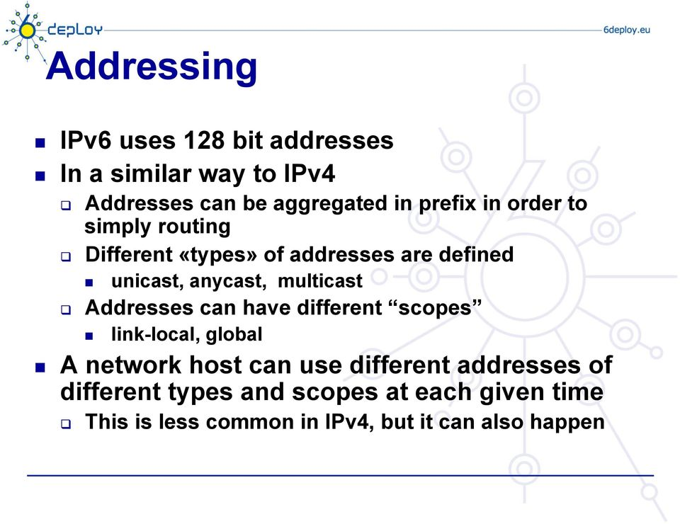 multicast Addresses can have different scopes link-local, global A network host can use different