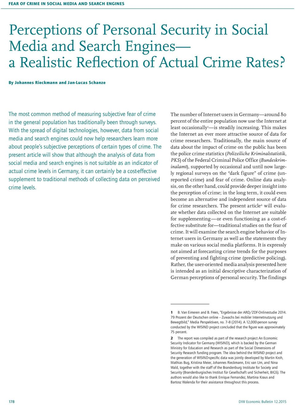 With the spread of digital technologies, however, data from social media and search engines could now help researchers learn more about people s subjective perceptions of certain types of crime.