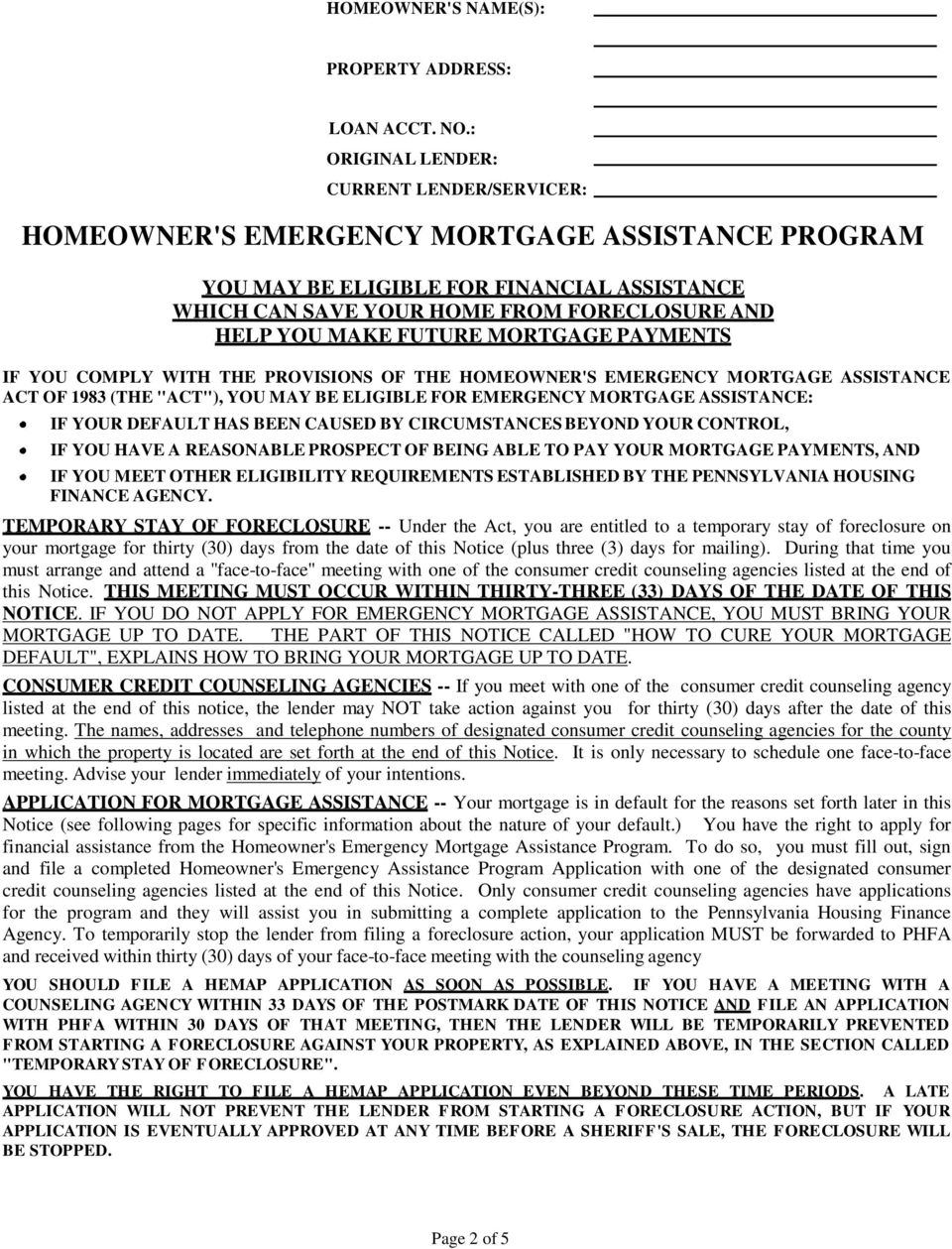 FUTURE MORTGAGE PAYMENTS IF YOU COMPLY WITH THE PROVISIONS OF THE HOMEOWNER'S EMERGENCY MORTGAGE ASSISTANCE ACT OF 1983 (THE ''ACT''), YOU MAY BE ELIGIBLE FOR EMERGENCY MORTGAGE ASSISTANCE: IF YOUR