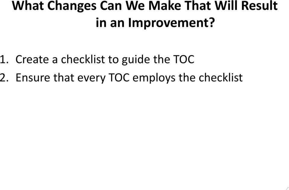 Create a checklist to guide the TOC