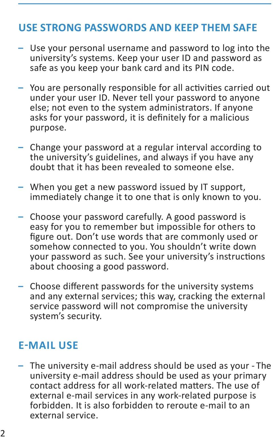 Never tell your password to anyone else; not even to the system administrators. If anyone asks for your password, it is definitely for a malicious purpose.