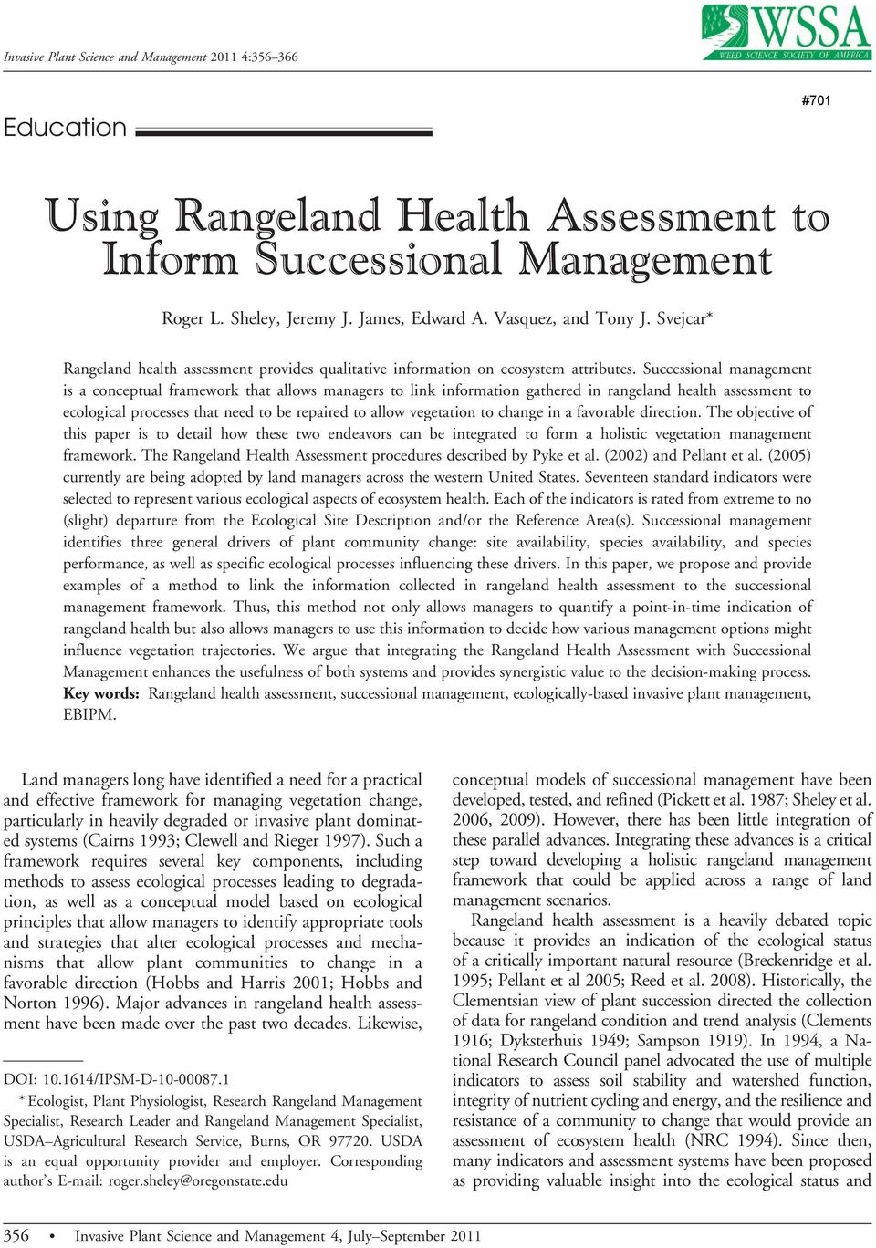 Successional management is a conceptual framework that allows managers to link information gathered in rangeland health assessment to ecological processes that need to be repaired to allow vegetation