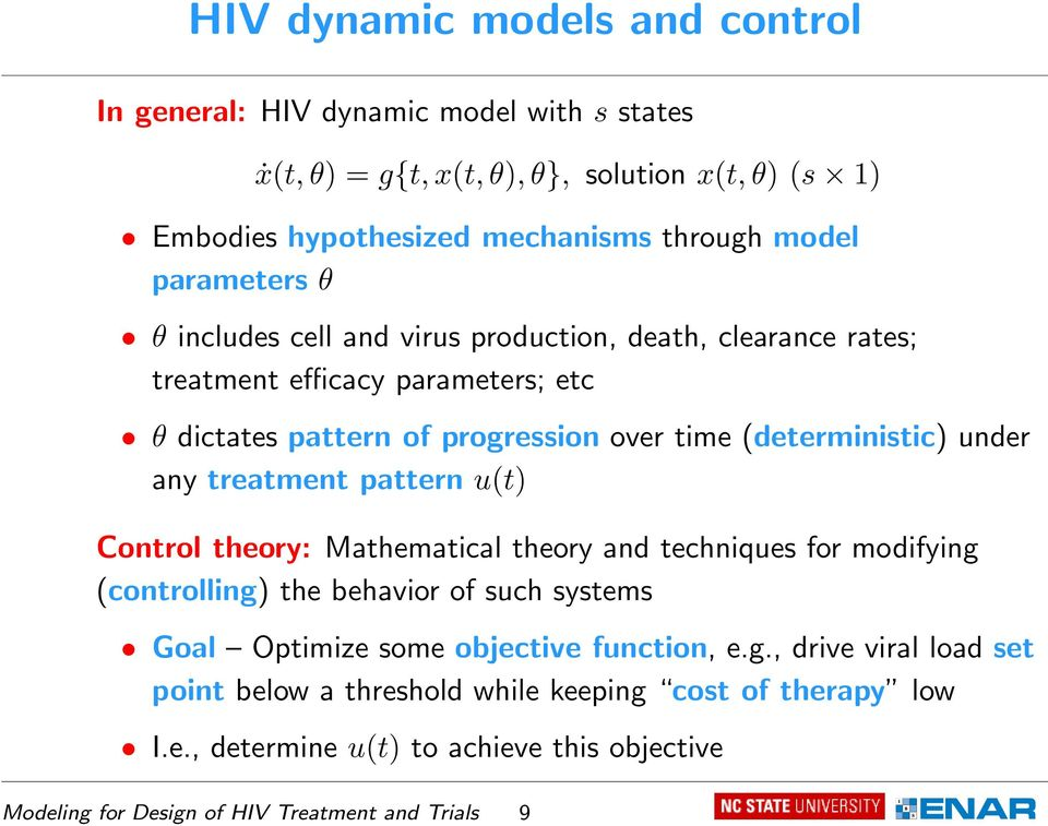any treatment pattern u(t) Control theory: Mathematical theory and techniques for modifying (controlling) the behavior of such systems Goal Optimize some objective function, e.