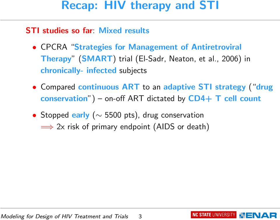 , 2006) in chronically- infected subjects Compared continuous ART to an adaptive STI strategy ( drug conservation