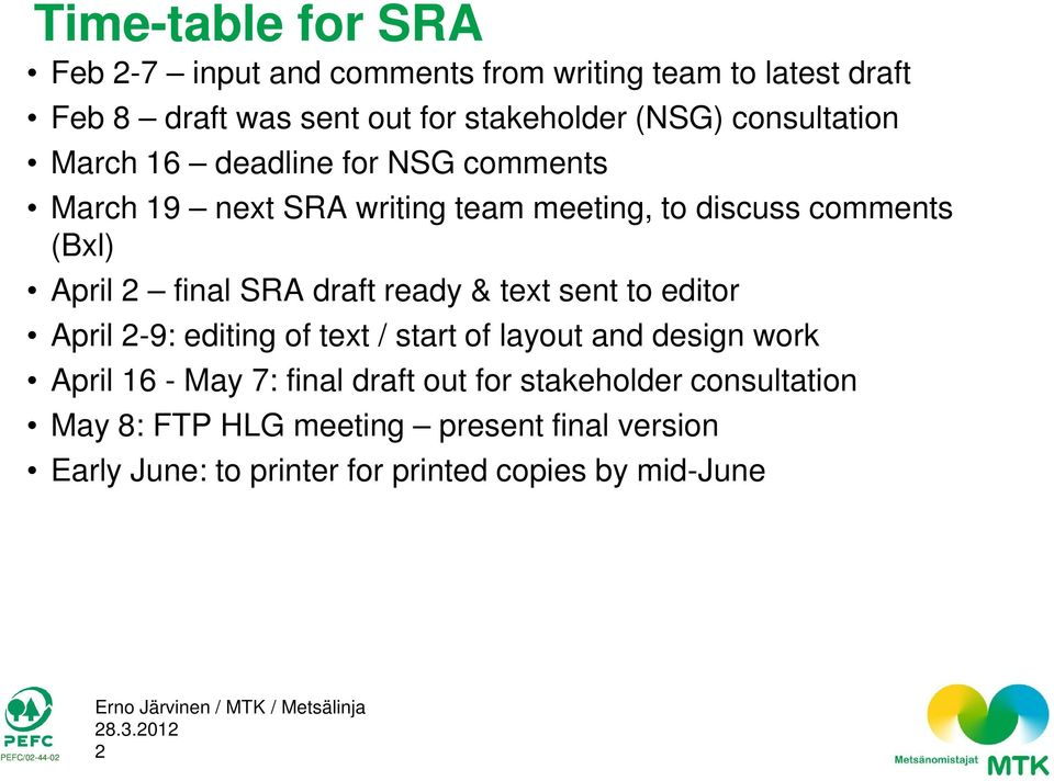 SRA draft ready & text sent to editor April 2-9: editing of text / start of layout and design work April 16 - May 7: final draft