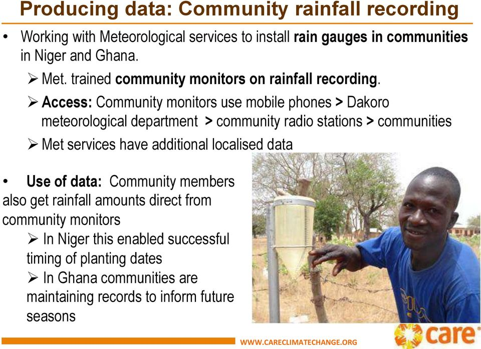 Ø Access: Community monitors use mobile phones > Dakoro meteorological department > community radio stations > communities Ø Met services have