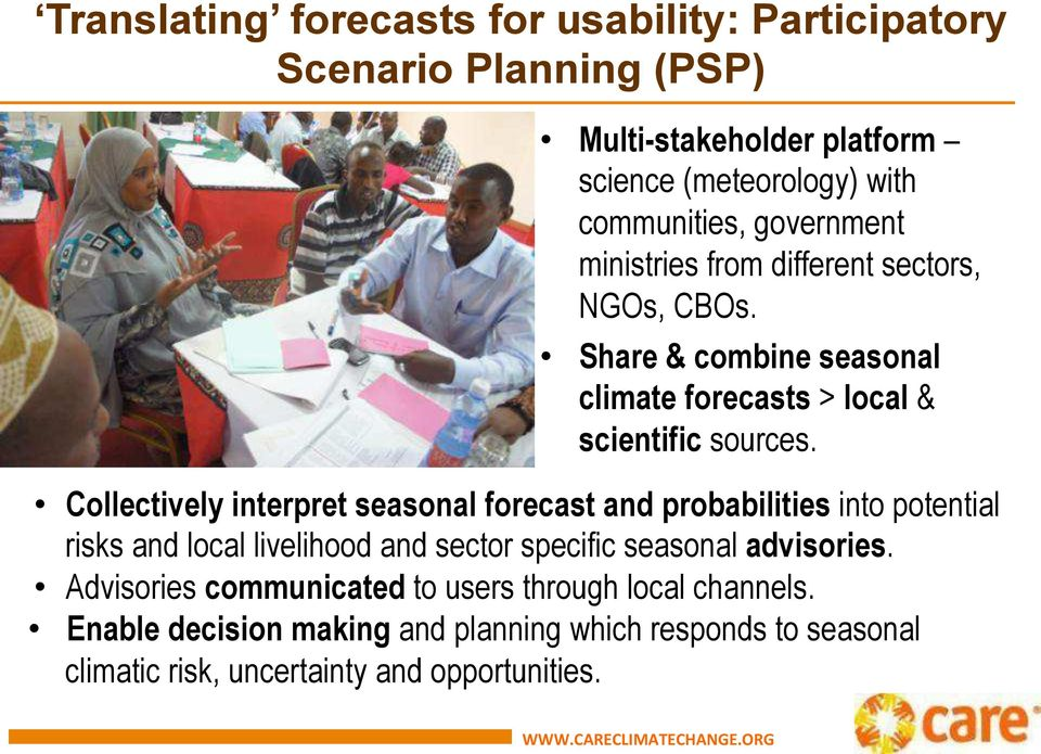 Collectively interpret seasonal forecast and probabilities into potential risks and local livelihood and sector specific seasonal advisories.