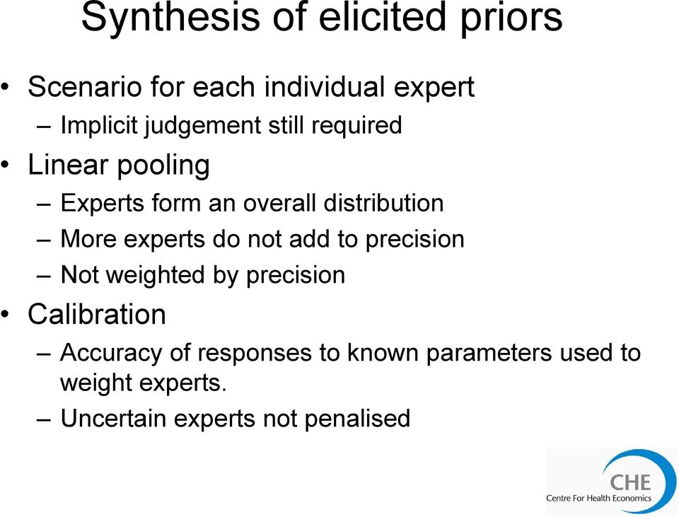 More experts do not add to precision Not weighted by precision Calibration