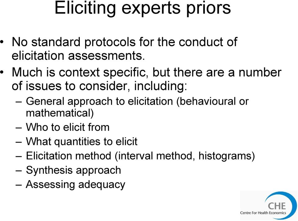 approach to elicitation it ti (behavioural or mathematical) Who to elicit from What quantities