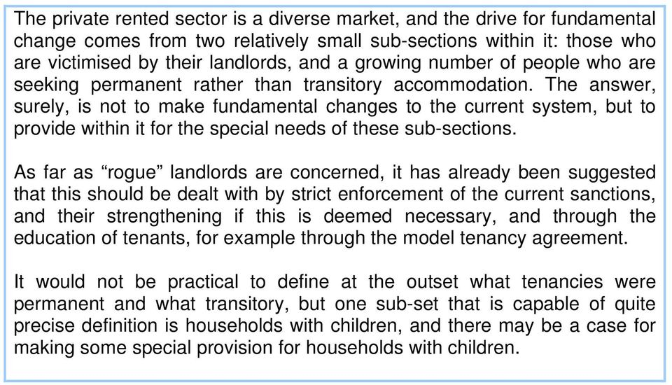 The answer, surely, is not to make fundamental changes to the current system, but to provide within it for the special needs of these sub-sections.